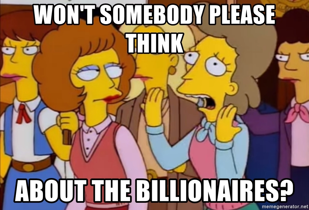 wont-somebody-please-think-about-the-billionaires.jpg